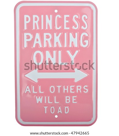 Princess parking only all others will be toad sign isolated on white