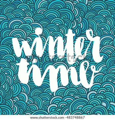 Winter season. The inscription  hand-drawing on a blue background with snowflakes. It can be used for website design, article, phone case, poster, t-shirt, mug etc. #483748867