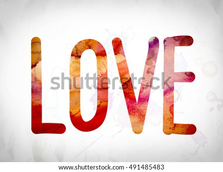 """The word """"Love"""" written in watercolor washes over a white paper background concept and theme. #491485483"""