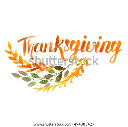 Thanksgiving watercolor illustration with autumn flowers, herbs and leaves painted in watercolor on a white background with lettering. hand drawn calligraphy.