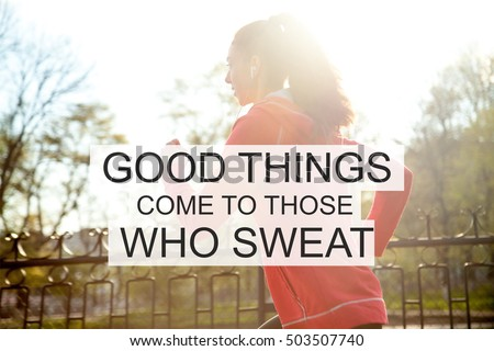 """Portrait of happy beautiful female running in park during everyday practice. Sport active lifestyle concept. Lens flair from sunlight Motivational text """"Good things come to those who sweat"""""""