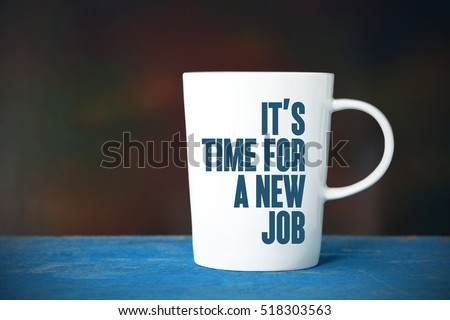 It's Time For A New Job, Business Concept #518303563