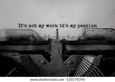 It's not my work it's my passion typed words on a Vintage Typewriter.  Royalty-Free Stock Photo #520378396