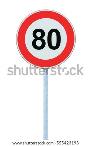 Speed Limit Zone Warning Road Sign, Isolated Prohibitive 80 Km Kilometre Eighty Kilometer Maximum Traffic Limitation Order, Red Circle, Large Detailed Closeup