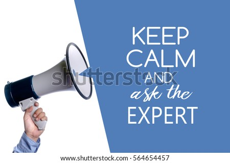 Keep calm and ask the expert. Hand with megaphone / loudspeaker.