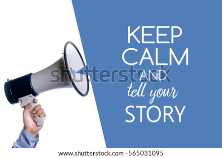 Keep calm and tell your story. Hand with megaphone / loudspeaker.