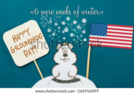 Happy Groundhog Day-   6 weeks more of winter. USA concept