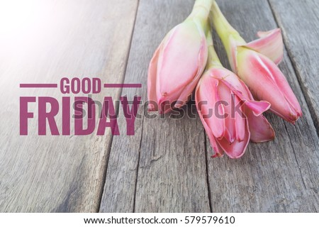 Concept vintage color on flower and wooden table with word GOOD FRIDAY Royalty-Free Stock Photo #579579610
