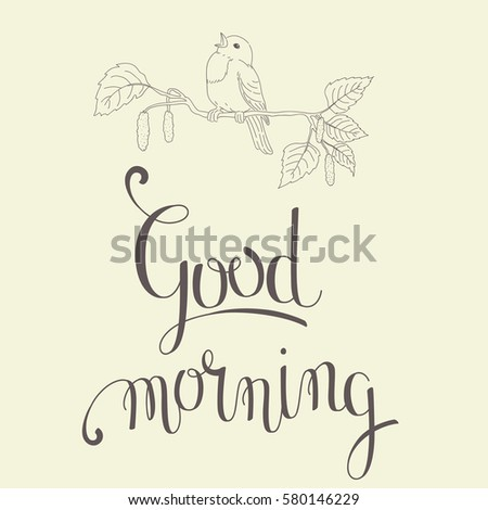 Good Morning lettering. Hand drawn text with a singing bird on a branch. Inspirational quote. Unique hand drawn lettering. Vector illustration