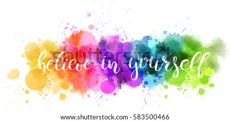 """Watercolor imitation background with handwritten modern calligraphy message """"Believe in yourself"""". Vector illustration."""