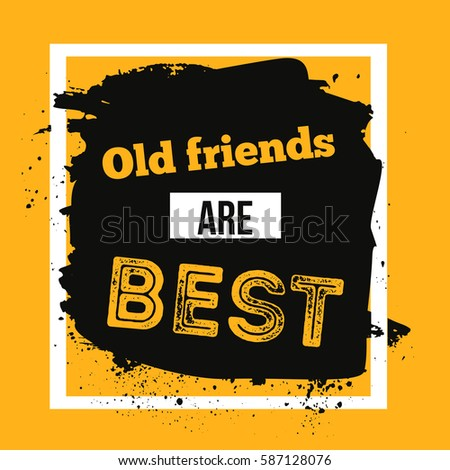 Old friends are best. Motivational quote typograpgy poster about friendship #587128076