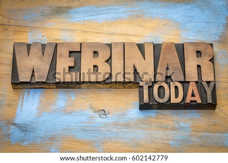 webinar today sign  - word abstract in vintage letterpress wood type against grunge painted wood #602142779
