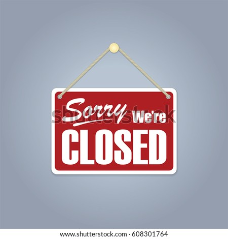 A business sign that says 'Sorry, We're Closed'. #608301764