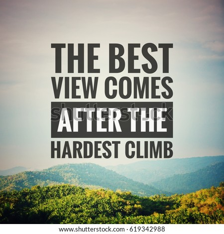 Inspirational motivation quote The best view comes after the hardest climb on nature background.  #619342988