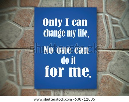 Only I can change my life. No one can do it for me. Motivation, poster, quote, blurred image