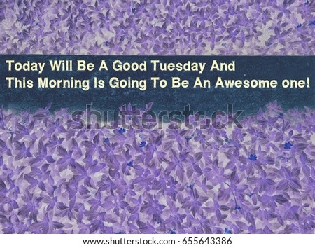 quotes images konsep: Today will be a good Tuesday and this morning is going to be awesome one!
