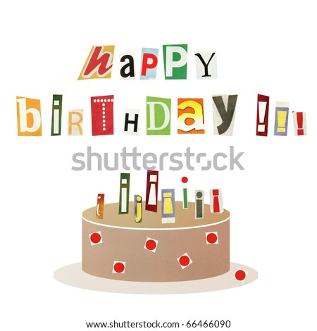 """Artistic collage """"cartoon style"""" postcard - """"Happy birthday!"""" & cake with burning candles made from cutout magazine fonts, isolated on white"""