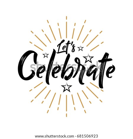 Let's Celebrate - Vintage Typography - Handwritten vector illustration, brush pen lettering, for greeting Royalty-Free Stock Photo #681506923