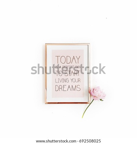 "Inspirational quote ""Today is a perfect day to start living your dreams"". Minimal golden photo frame and pink peony flower on white background. Flat lay, top view. #692508025"