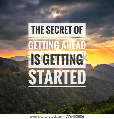 Inspirational success quotes on the mountain sunset background. The secret of getting ahead is getting started #776453806