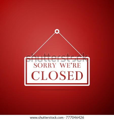 Hanging sign with text sorry we're closed icon isolated on red background. Flat design #777046426