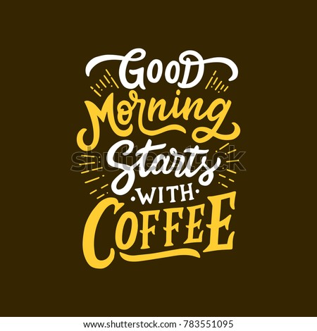 Typography / Hand lettering Quote Good Morning Starts With Coffee