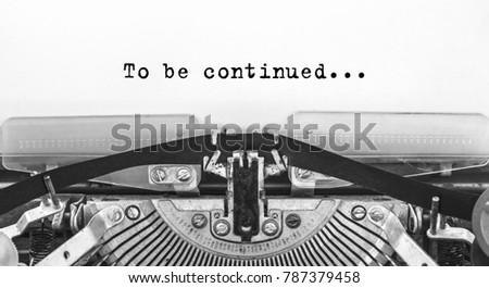 To be continued... typed words on a old Vintage Typewriter. Close up. #787379458