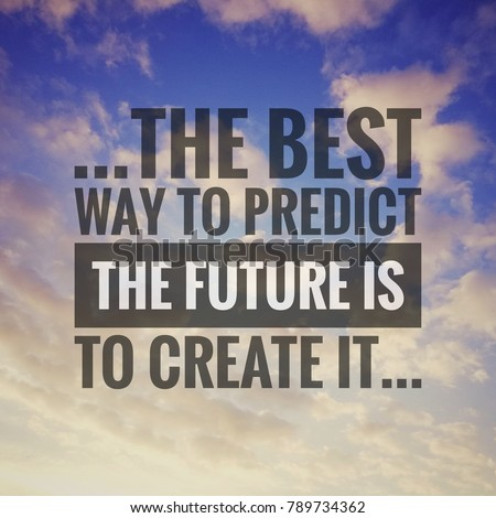 Inspirational motivating quote on nature background. The best way to predict the future is to create it.