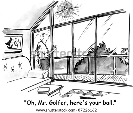 """Oh, Mr. Golfer, here's your ball."""