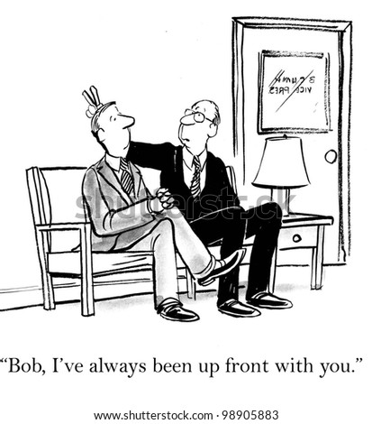 """""""Bob, I've always been up front with you."""""""