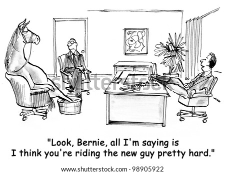 """""""Look, Bernie, all I'm saying is that I think you're riding the new guy pretty hard."""""""