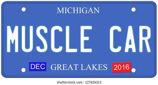 An imitation Michigan license plate with December 2016 stickers and MUSCLE CAR written on it making a great Detroit or Michigan auto concept.  Words on the bottom Great Lakes.
