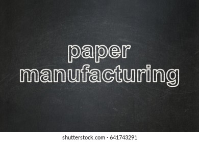Industry concept: text Paper Manufacturing on Black chalkboard background