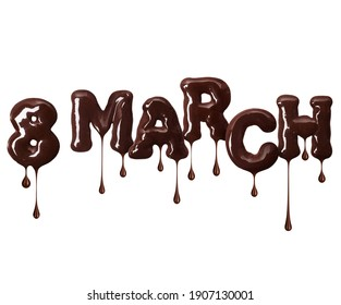 Inscription March 8 with dripping drops made of chocolate letters on white background