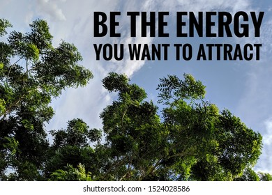Inspiration motivation quote about life - Be the energy you want to attract.
