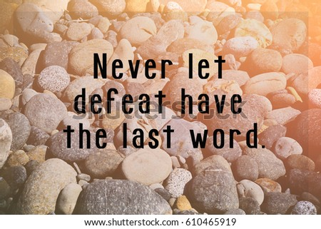 Inspiration Motivation Quotes Never Let Defeat Stock Photo Edit Now