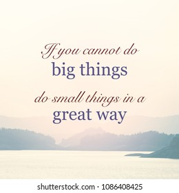 Inspiration quote (If you cannot do big things,  do small things in a great way) on vintage photo of mountain and river