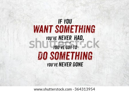 Inspiration Quote You Want Something Youve Stock Photo Edit Now