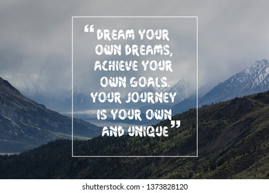 Inspirational life quote dream your own dreams, achieve your own goals. your journey is your own and unique