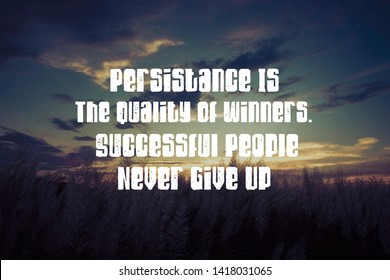 Inspirational life quote persistance is the quality of winners. successful people never give up