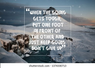 Inspirational life quote when the going gets tough, put one foot in front of the other and just keep going. don't give up