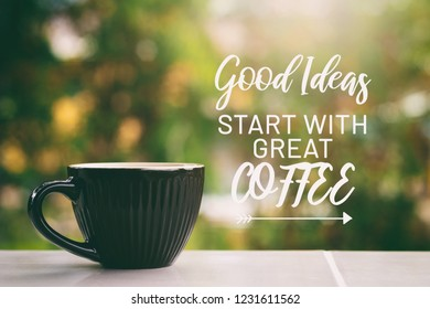 Inspirational life quotes - Good ideas start with great coffee.