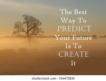 Inspirational message of The Best Way To Predict Your Future Is To Create One against a misty landscape