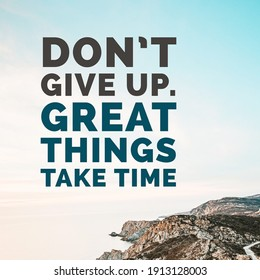 """Inspirational motivating quote """" don't give up great things take time """" written on blurry retro background."""