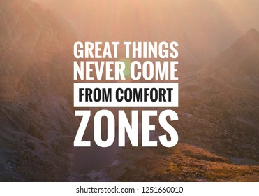 "Inspirational motivating quote ""Great things never come from comfort zones""  written on blurry background."