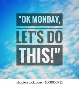 "Inspirational motivating quote on blue sky nature background. ""Ok Monday, let's do this!""."