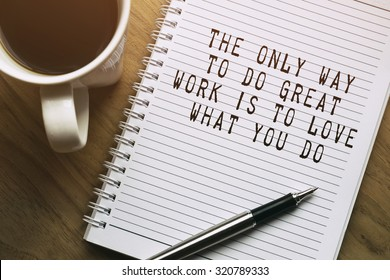 Inspirational motivating quote. The only way to do great work is to love what you do.