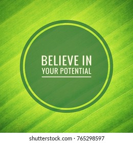 Inspirational motivating quotes on green leaf texture background. Believe in your potential.