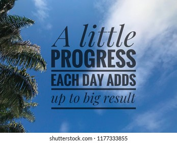 Inspirational motivating quotes on nature background. A Little Progress Each Day Adds Up To Big Results.