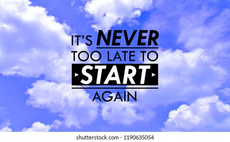 Inspirational motivating quotes on nature background. It's never too late to start again. Blue sky.